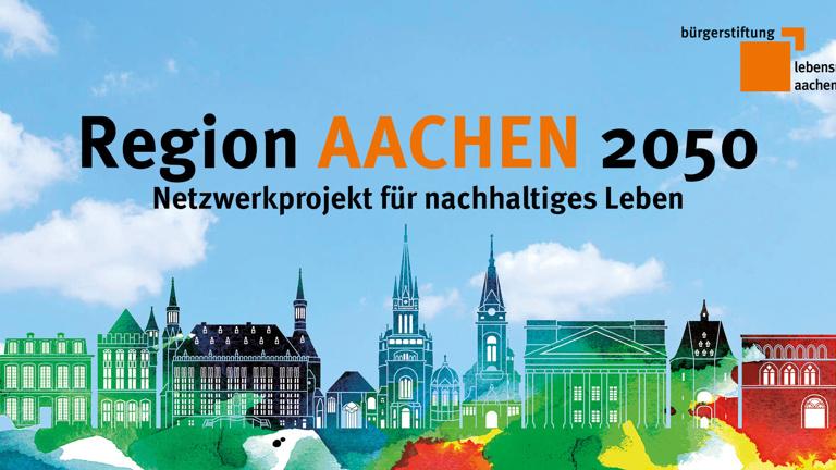 Aachen 2050 Netzwerkprojekt für Nachhaltiges Leben